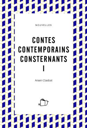 Contes contemporains consternants I