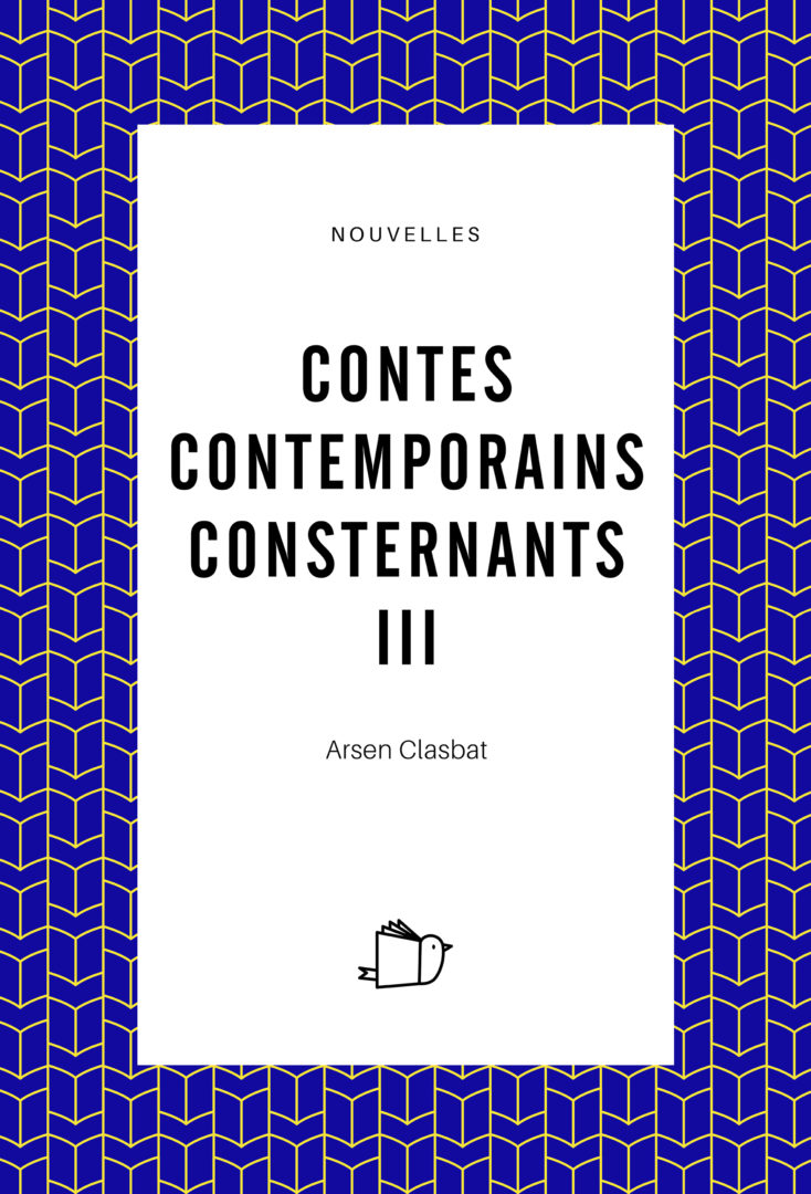 Contes contemporains consternants III - Arsen Clasbat
