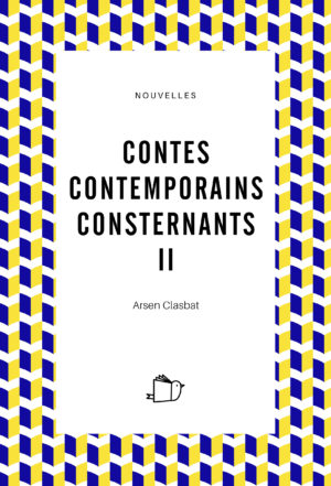 Contes contemporains consternants II - Arsen Clasbat