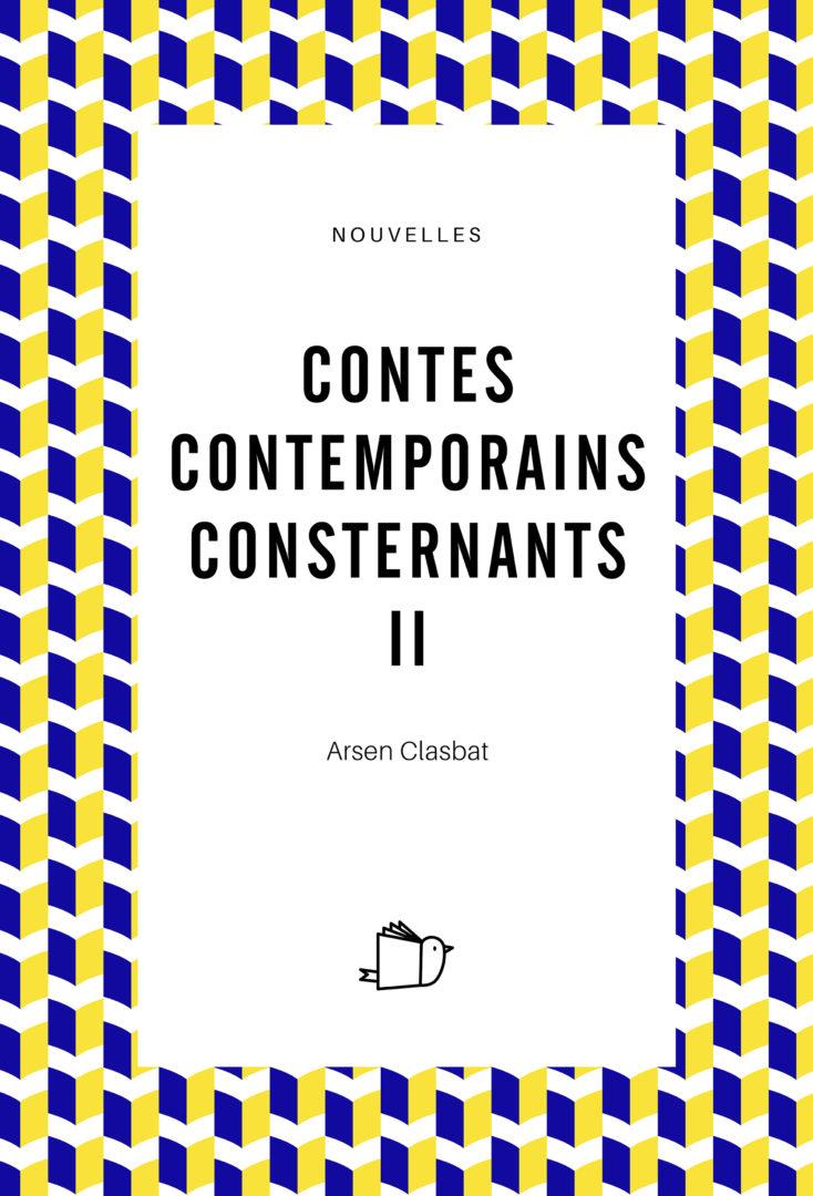 Contes contemporains consternants II - Arsen Clasbat